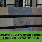 Common Issues Home Owners Encounter with Tiles